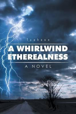 A Whirlwind Etherealness