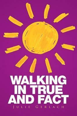 Walking in True and Fact