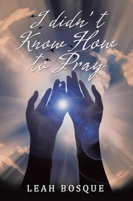 I Didn't Know How to Pray