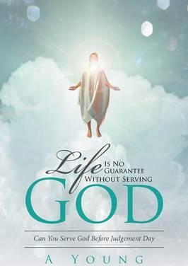Life Is No Guarantee Without Serving God