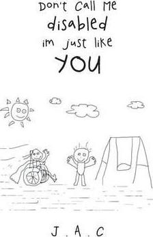 Don't Call Me Disabled Im Just Like You