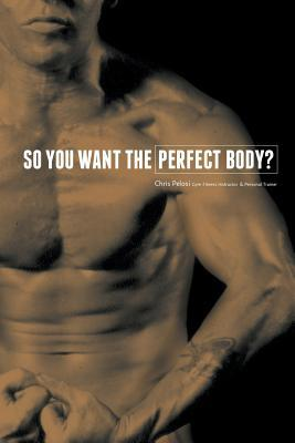 So You Want the Perfect Body?