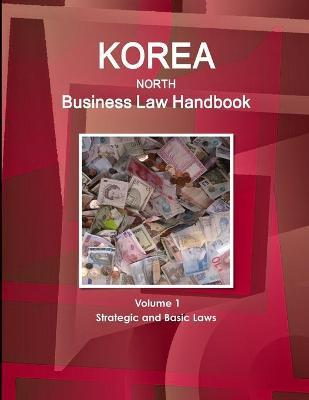 Korea North Business Law Handbook Volume 1 Strategic and Basic Laws