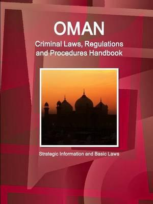 Oman Criminal Laws, Regulations and Procedures Handbook - Strategic Information and Basic Laws