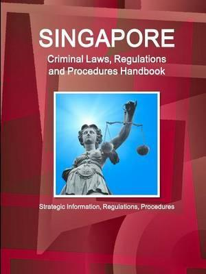 Singapore Criminal Laws, Regulations and Procedures Handbook