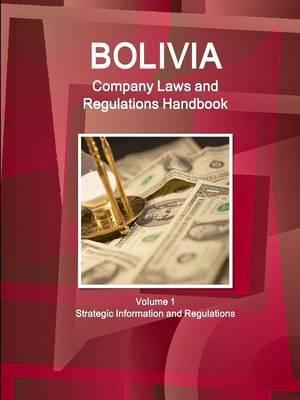 Bolivia Company Laws and Regulations Handbook Volume 1 Strategic Information and Regulations