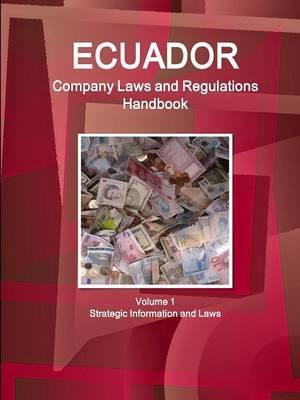 Ecuador Company Laws and Regulations Handbook Volume 1 Strategic Information and Laws