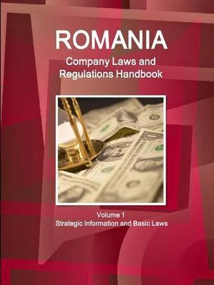 Romania Company Laws and Regulations Handbook Volume 1 Strategic Information and Basic Laws