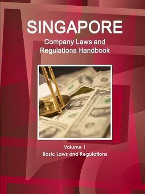 Singapore Company Laws and Regulations Handbook Volume 1 Basic Laws and Regulations
