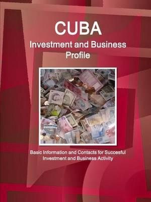 Cuba Investment and Business Profile - Basic Information and Contacts for Succesful Investment and Business Activity