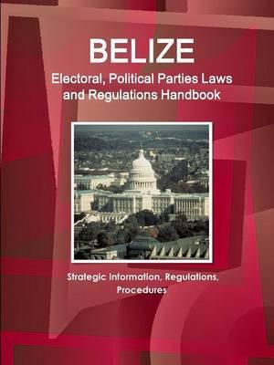 Belize Electoral, Political Parties Laws and Regulations Handbook