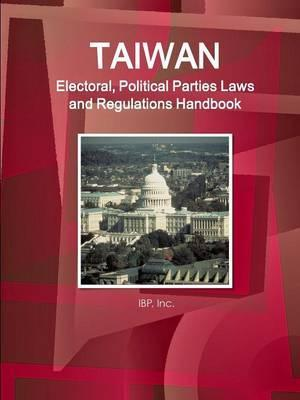 Taiwan Electoral, Political Parties Laws and Regulations Handbook - Strategic Information and Regulations