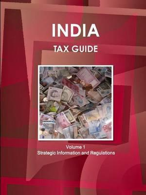 India Tax Guide Volume 1 Strategic Information and Regulations