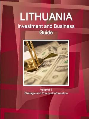 Lithuania Investment and Business Guide Volume 1 Strategic and Practical Information