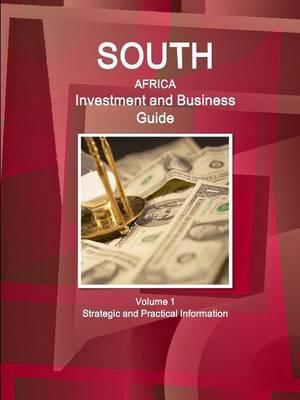 South Africa Investment and Business Guide Volume 1 Strategic and Practical Information