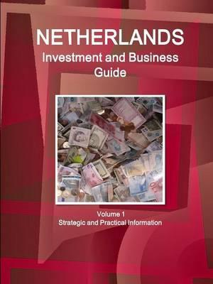 Netherlands Investment and Business Guide Volume 1 Strategic and Practical Information