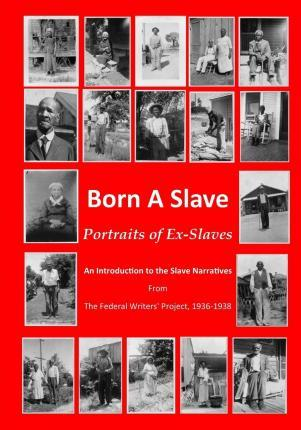 Born a Slave : Portraits of Ex-Slaves