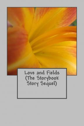 Love and Fields (the Storybook Story Sequel)