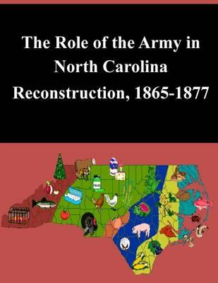 The Role of the Army in North Carolina Reconstruction, 1865-1877