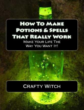 How to Make Potions & Spells That Really Work