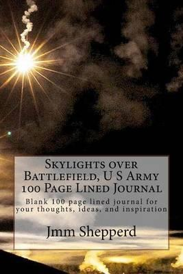 Skylights Over Battlefield, U S Army 100 Page Lined Journal