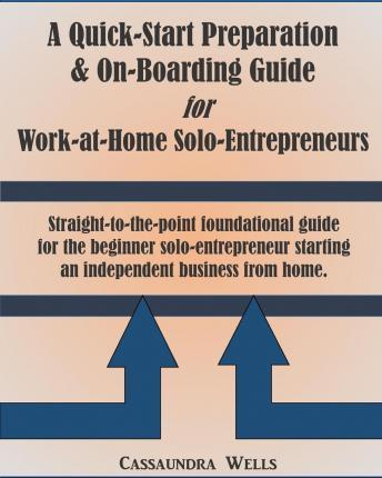 Quick-Start Preparation & On-Boarding Guide for Work-At-Home Solo-Entrepreneurs