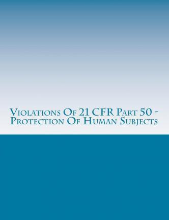 Violations of 21 Cfr Part 50 - Protection of Human Subjects