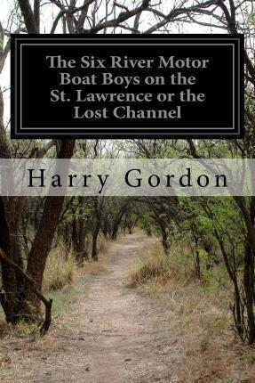 The Six River Motor Boat Boys on the St. Lawrence or the Lost Channel