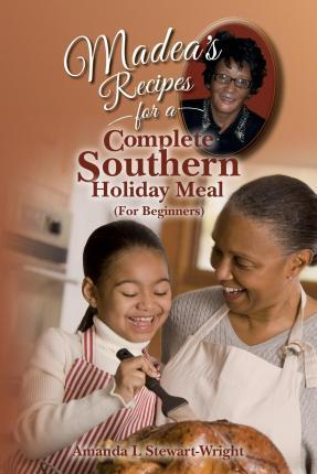 Madea's Recipes for a Complete Southern Holiday Meal (for Beginners)