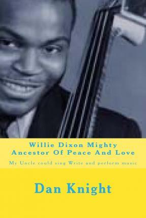 Willie Dixon Mighty Ancestor of Peace and Love