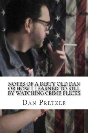 Notes of a Dirty Old Dan or How I Learned to Kill by Watching Crime Flicks