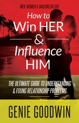 How to Win Her & Influence Him