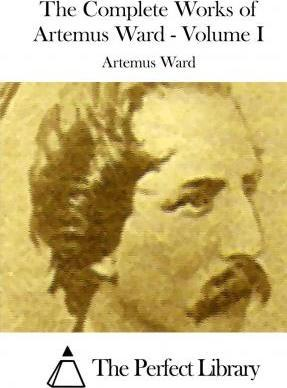 The Complete Works of Artemus Ward - Volume I