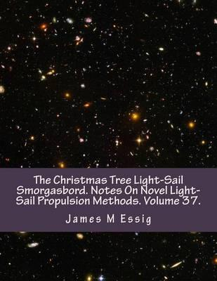 The Christmas Tree Light-Sail Smorgasbord. Notes on Novel Light-Sail Propulsion Methods. Volume 37.