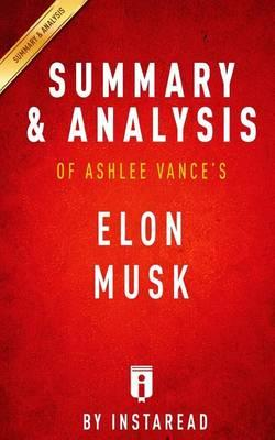 Summary and Analysis of Ashlee Vance's Elon Musk