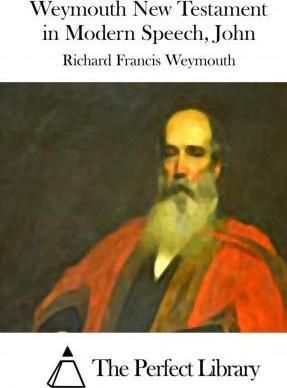 Weymouth New Testament in Modern Speech, John