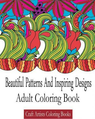 Beautiful Patterns and Inspiring Designs Adult Coloring Book