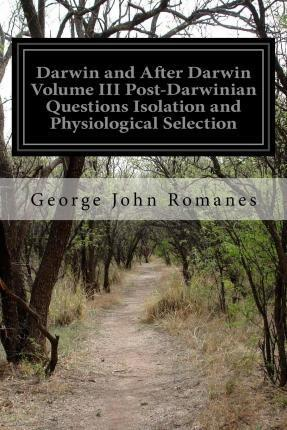 Darwin and After Darwin Volume III Post-Darwinian Questions Isolation and Physiological Selection
