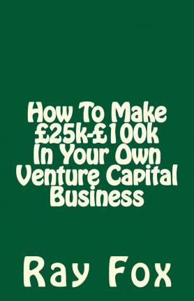 How to Make 25k-100k in Your Own Venture Capital Business