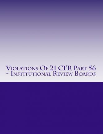 Violations of 21 Cfr Part 56 - Institutional Review Boards