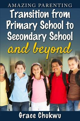 Amazing Parenting Transition from Primary School to Secondary School and Beyond