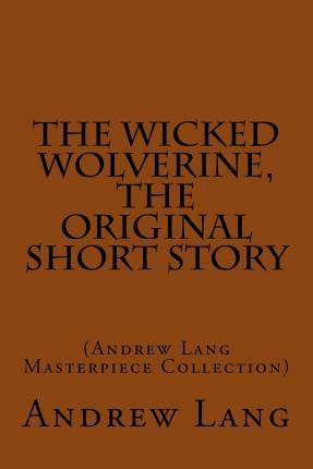 The Wicked Wolverine, the Original Short Story