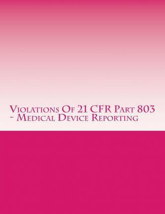 Violations of 21 Cfr Part 803 - Medical Device Reporting