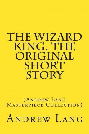 The Wizard King, the Original Short Story