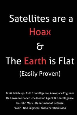 Satellites Are a Hoax & the Earth Is Flat (Easily Proven)