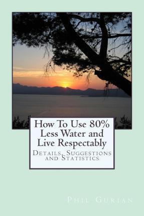 How to Use 80% Less Water and Live Respectably