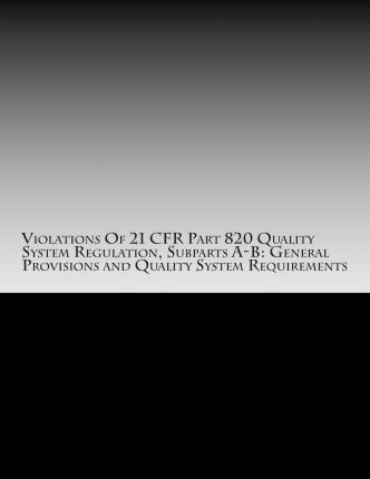 Violations of 21 Cfr Part 820 Quality System Regulation, Subparts A-B