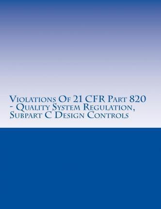 Violations of 21 Cfr Part 820 - Quality System Regulation, Subpart C Design Controls