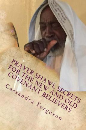 Prayer Shawl Secrets for the New and Old Covenant Believers