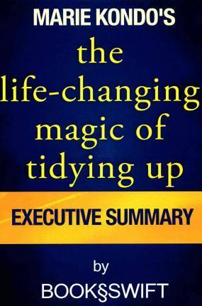 Executive Summary of the Life Changing Magic of Tidying Up